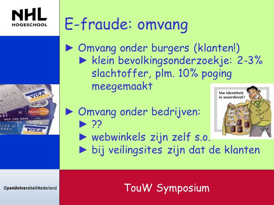 E-fraude: omvang ► Omvang onder burgers (klanten!) ► klein bevolkingsonderzoekje: 2-3% slachtoffer, plm. 10% poging meegemaakt ► Omvang onder bedrijve