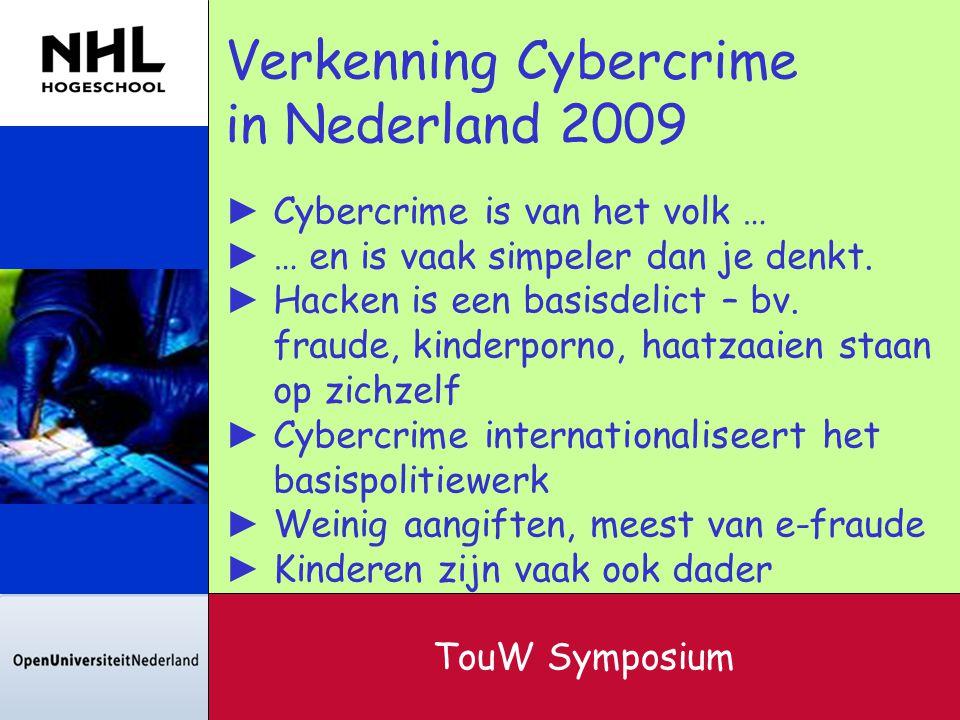 Verkenning Cybercrime in Nederland 2009 ► Cybercrime is van het volk … ► … en is vaak simpeler dan je denkt. ► Hacken is een basisdelict – bv. fraude,