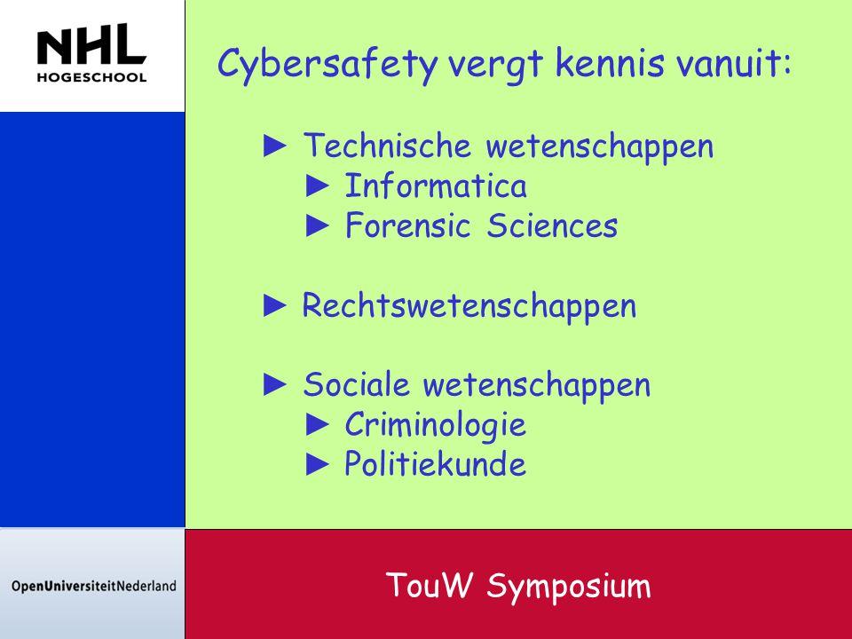 Cybersafety vergt kennis vanuit: ► Technische wetenschappen ► Informatica ► Forensic Sciences ► Rechtswetenschappen ► Sociale wetenschappen ► Criminol