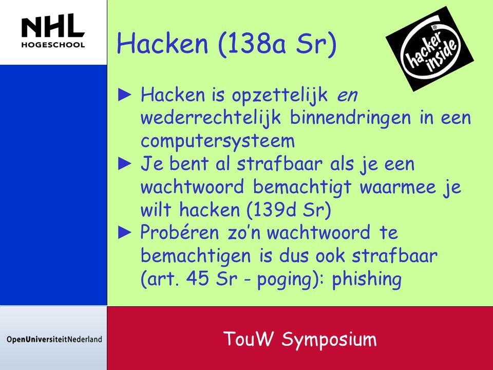 Hacken (138a Sr) ► Hacken is opzettelijk en wederrechtelijk binnendringen in een computersysteem ► Je bent al strafbaar als je een wachtwoord bemachti