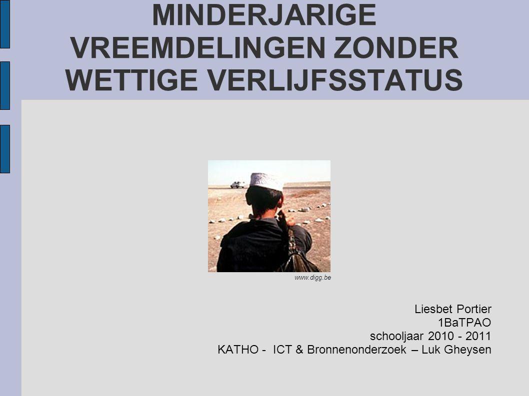 MINDERJARIGE VREEMDELINGEN ZONDER WETTIGE VERLIJFSSTATUS Liesbet Portier 1BaTPAO schooljaar 2010 - 2011 KATHO - ICT & Bronnenonderzoek – Luk Gheysen www.digg.be