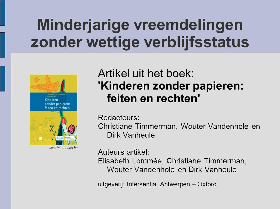Minderjarige vreemdelingen zonder wettige verblijfsstatus Artikel uit het boek: 'Kinderen zonder papieren: feiten en rechten' Redacteurs: Christiane T