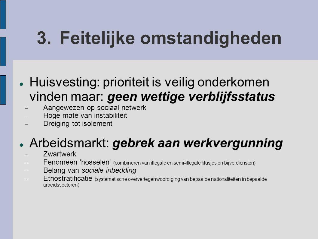 3.Feitelijke omstandigheden Huisvesting: prioriteit is veilig onderkomen vinden maar: geen wettige verblijfsstatus  Aangewezen op sociaal netwerk  H