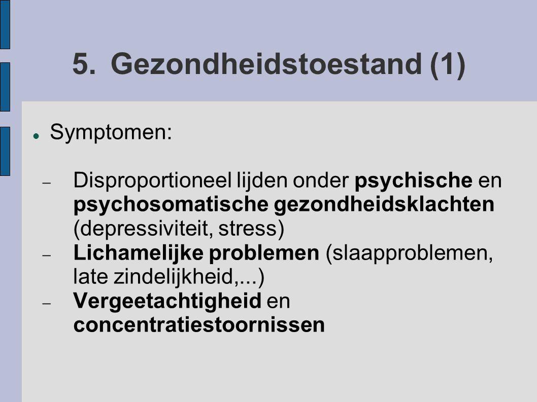 5.Gezondheidstoestand (1) Symptomen:  Disproportioneel lijden onder psychische en psychosomatische gezondheidsklachten (depressiviteit, stress)  Lichamelijke problemen (slaapproblemen, late zindelijkheid,...)  Vergeetachtigheid en concentratiestoornissen