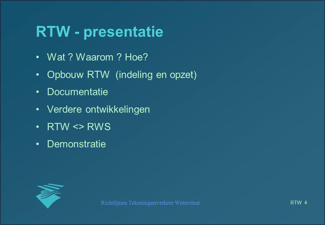 Richtlijnen Tekeningenverkeer Waterstaat RTW 15 RTW - opzet TECHNIEK (2) AutoCAD afspraken: –teken-objecten -- laagnamen –lijndikte -----lineweight –kaders en stempels -----blocks –lijnen ---- lin file –arceringen ---- pat files –color ; linetype; lineweigt by layer –gebruik blocks