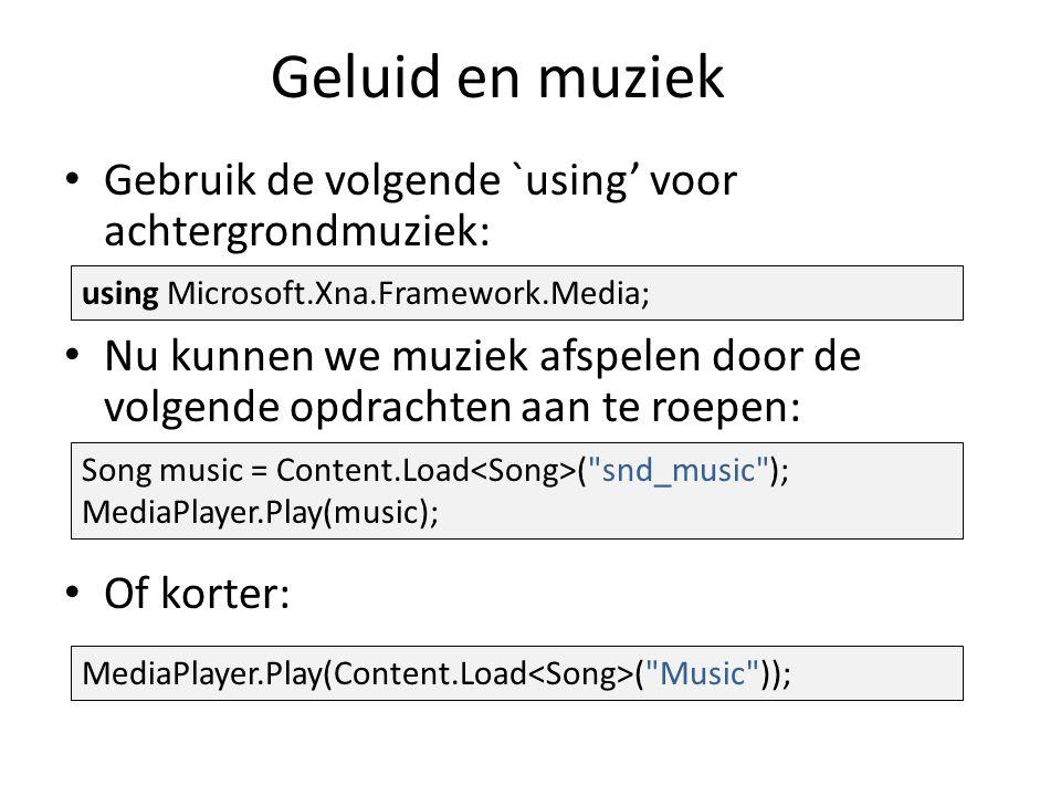 Geluid en muziek Gebruik de volgende `using' voor achtergrondmuziek: Nu kunnen we muziek afspelen door de volgende opdrachten aan te roepen: Of korter: using Microsoft.Xna.Framework.Media; Song music = Content.Load ( snd_music ); MediaPlayer.Play(music); MediaPlayer.Play(Content.Load ( Music ));