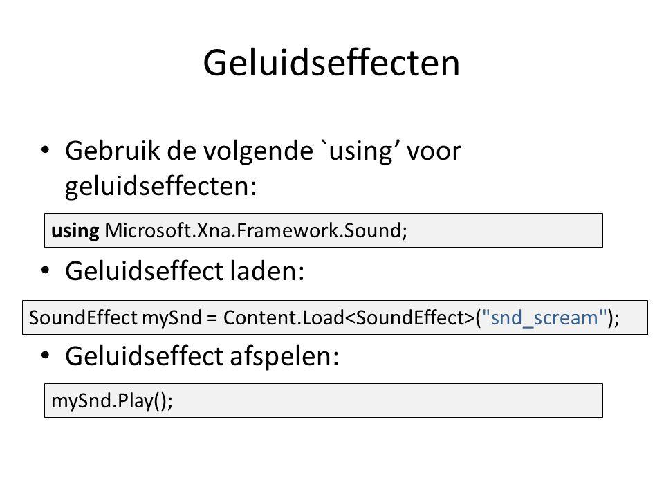 Geluidseffecten Gebruik de volgende `using' voor geluidseffecten: Geluidseffect laden: Geluidseffect afspelen: using Microsoft.Xna.Framework.Sound; SoundEffect mySnd = Content.Load ( snd_scream ); mySnd.Play();