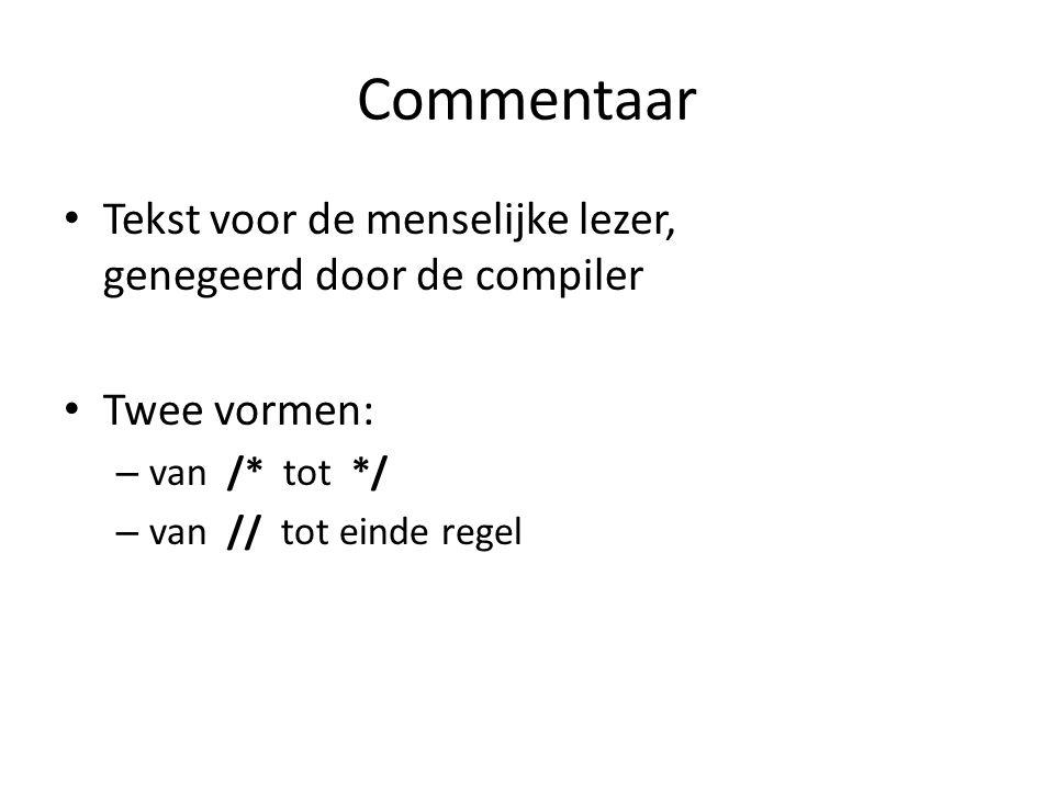Commentaar Tekst voor de menselijke lezer, genegeerd door de compiler Twee vormen: – van /* tot */ – van // tot einde regel