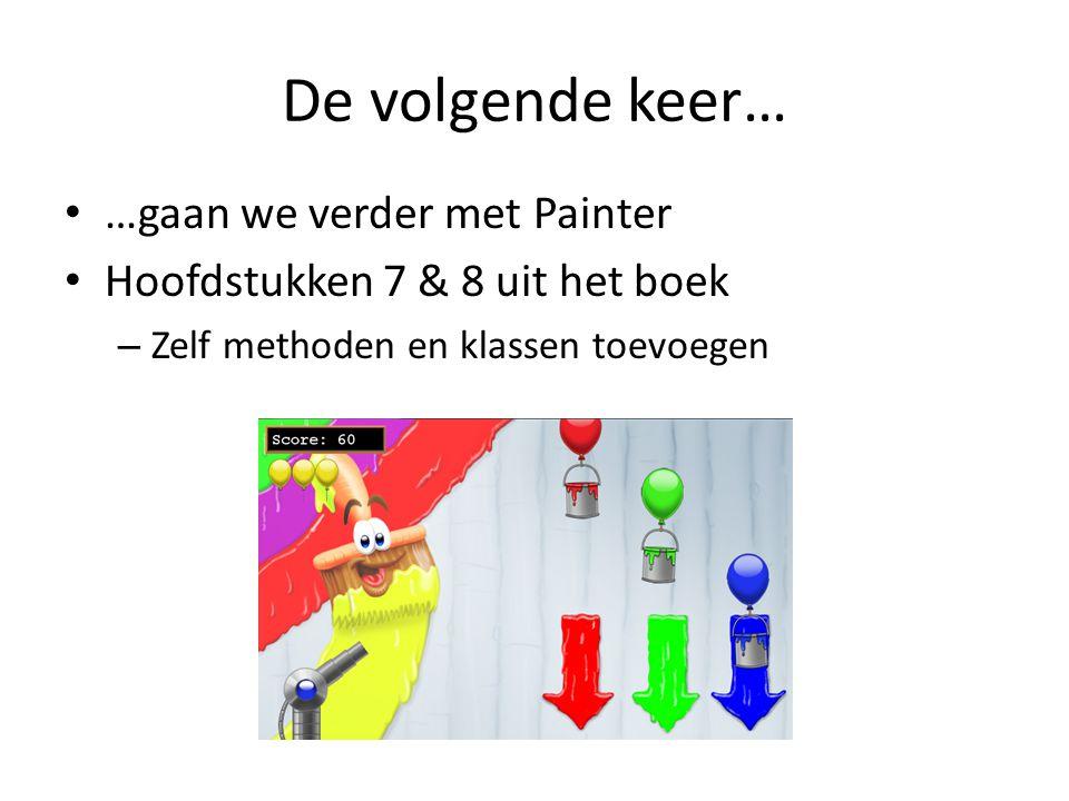 De volgende keer… …gaan we verder met Painter Hoofdstukken 7 & 8 uit het boek – Zelf methoden en klassen toevoegen