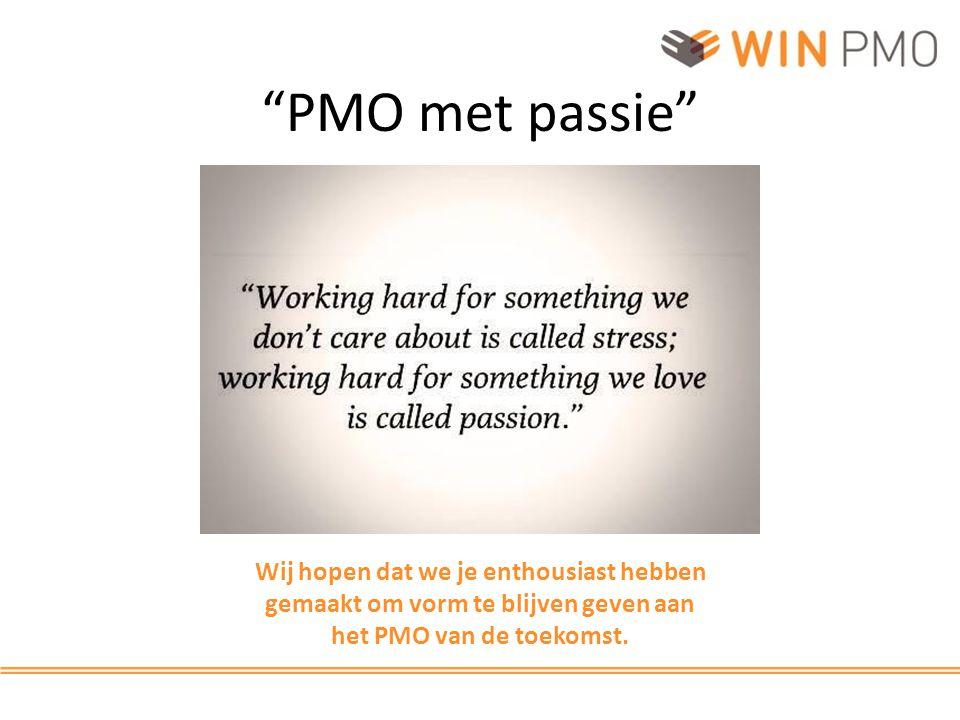 PMO met passie Wij hopen dat we je enthousiast hebben gemaakt om vorm te blijven geven aan het PMO van de toekomst.