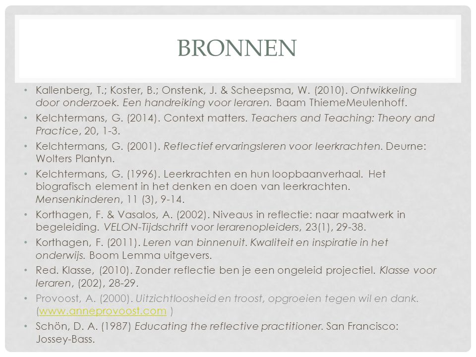 BRONNEN Kallenberg, T.; Koster, B.; Onstenk, J. & Scheepsma, W. (2010). Ontwikkeling door onderzoek. Een handreiking voor leraren. Baam ThiemeMeulenho