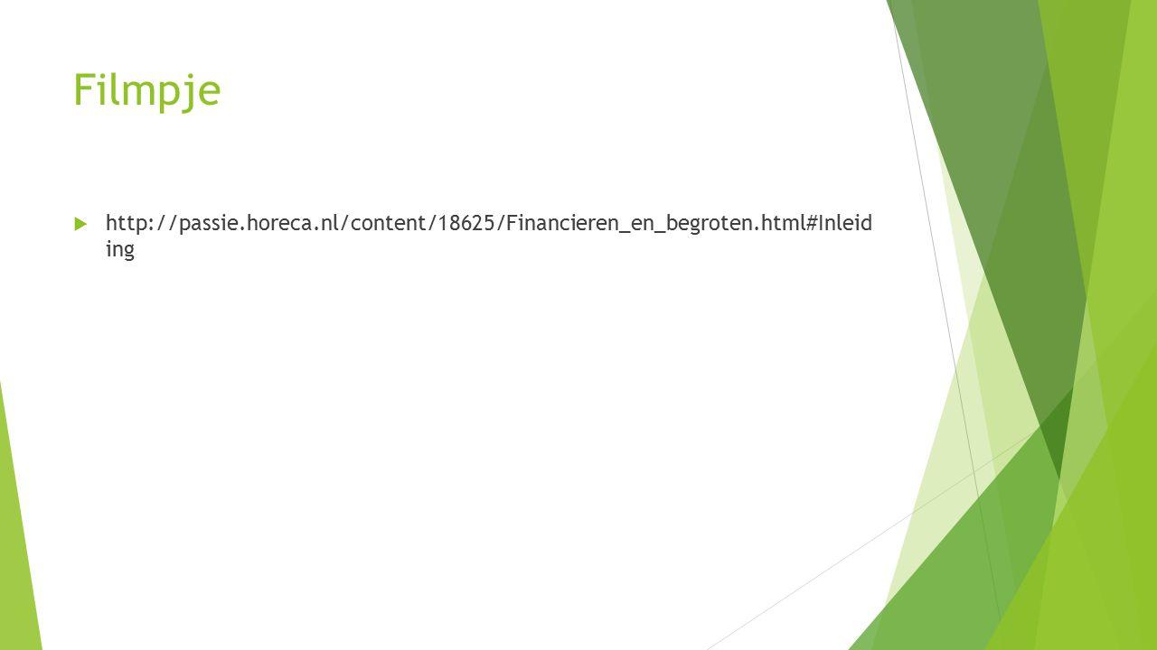 Filmpje  http://passie.horeca.nl/content/18625/Financieren_en_begroten.html#Inleid ing