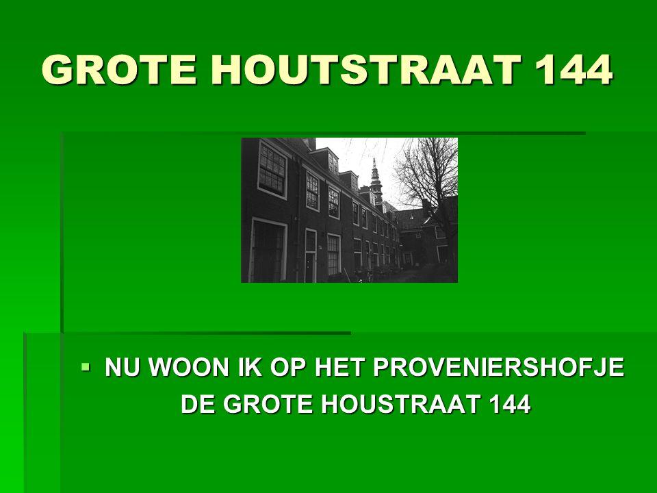 GROTE HOUTSTRAAT 144  NU WOON IK OP HET PROVENIERSHOFJE DE GROTE HOUSTRAAT 144 DE GROTE HOUSTRAAT 144