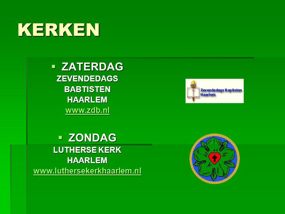 KERKEN  ZATERDAG ZEVENDEDAGSBABTISTENHAARLEM www.zdb.nl  ZONDAG LUTHERSE KERK HAARLEM www.luthersekerkhaarlem.nl
