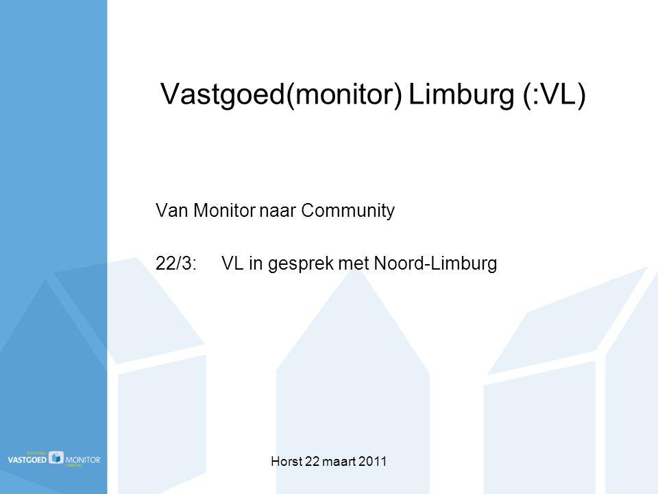 Horst 22 maart 2011 Vastgoed(monitor) Limburg (:VL) Van Monitor naar Community 22/3:VL in gesprek met Noord-Limburg