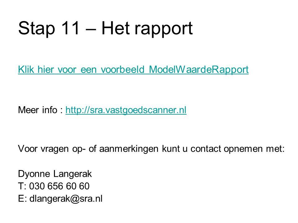Stap 11 – Het rapport Klik hier voor een voorbeeld ModelWaardeRapport Meer info : http://sra.vastgoedscanner.nlhttp://sra.vastgoedscanner.nl Voor vrag