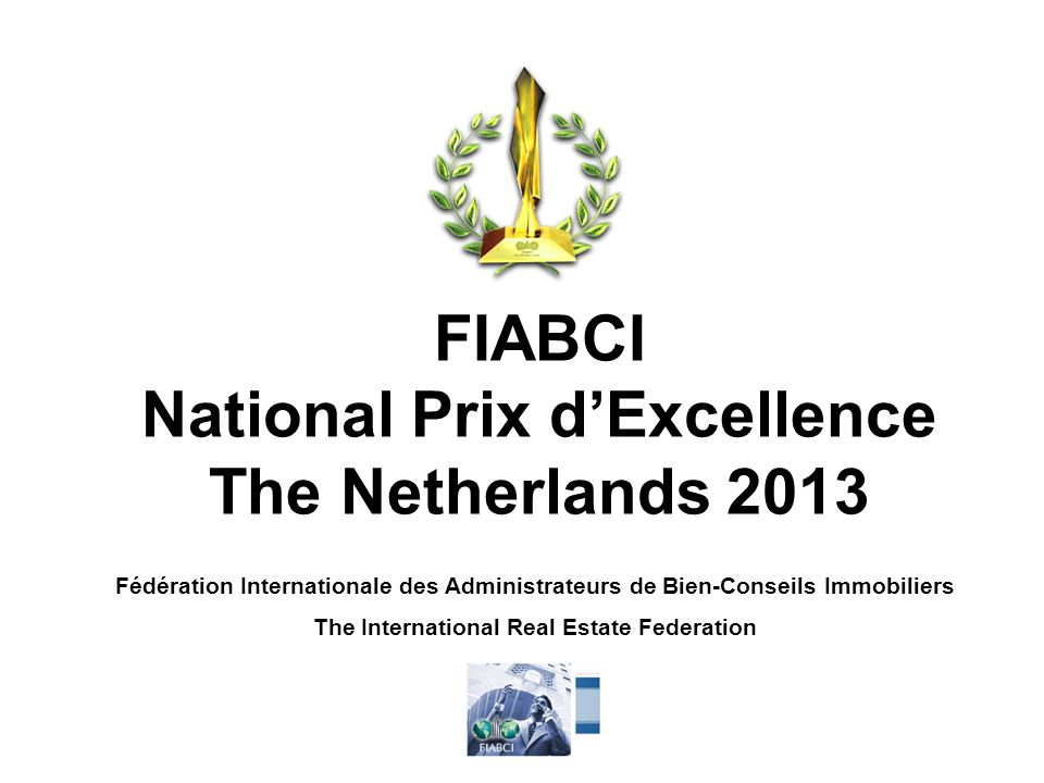 FIABCI National Prix d'Excellence The Netherlands 2013 Fédération Internationale des Administrateurs de Bien-Conseils Immobiliers The International Real Estate Federation