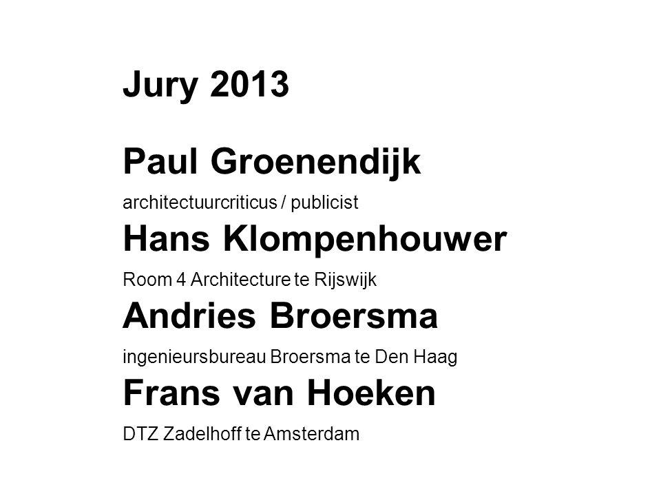 Jury 2013 Paul Groenendijk architectuurcriticus / publicist Hans Klompenhouwer Room 4 Architecture te Rijswijk Andries Broersma ingenieursbureau Broersma te Den Haag Frans van Hoeken DTZ Zadelhoff te Amsterdam