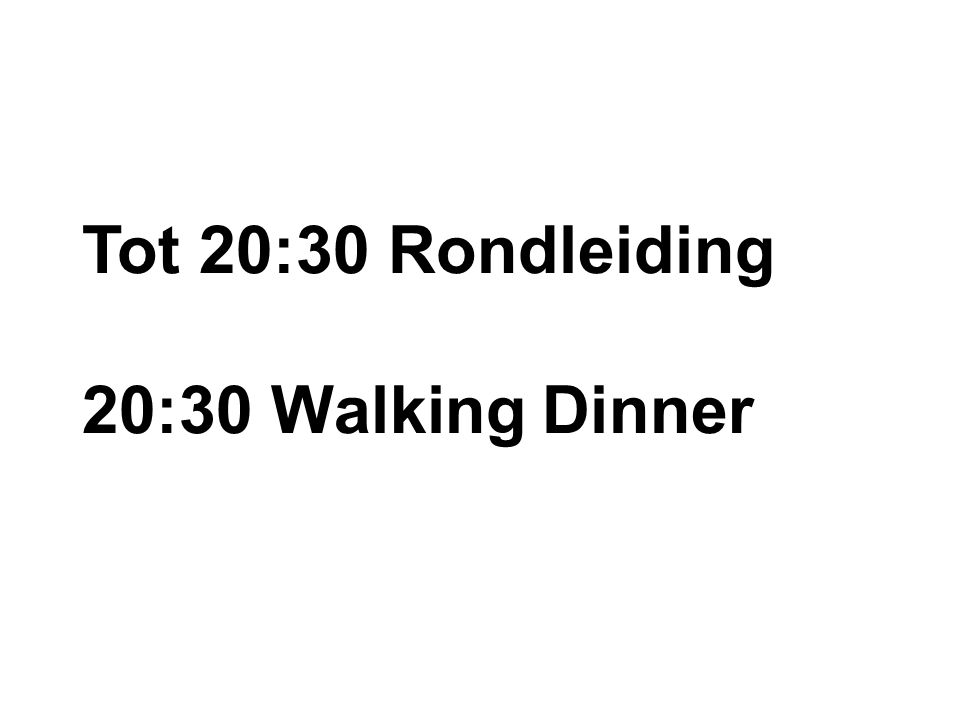 Tot 20:30 Rondleiding 20:30 Walking Dinner