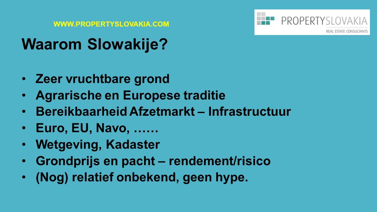 Waarom Slowakije? Zeer vruchtbare grond Agrarische en Europese traditie Bereikbaarheid Afzetmarkt – Infrastructuur Euro, EU, Navo, …… Wetgeving, Kadas