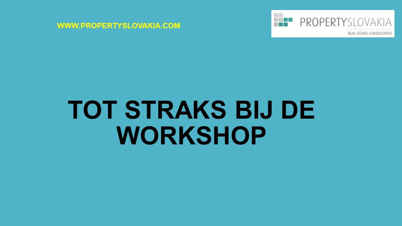TOT STRAKS BIJ DE WORKSHOP WWW.PROPERTYSLOVAKIA.COM