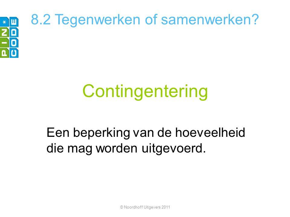 Contingentering Een beperking van de hoeveelheid die mag worden uitgevoerd. © Noordhoff Uitgevers 2011 8.2 Tegenwerken of samenwerken?