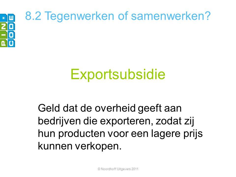 Exportsubsidie Geld dat de overheid geeft aan bedrijven die exporteren, zodat zij hun producten voor een lagere prijs kunnen verkopen. © Noordhoff Uit