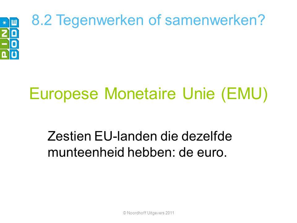 Europese Monetaire Unie (EMU) Zestien EU-landen die dezelfde munteenheid hebben: de euro. © Noordhoff Uitgevers 2011 8.2 Tegenwerken of samenwerken?