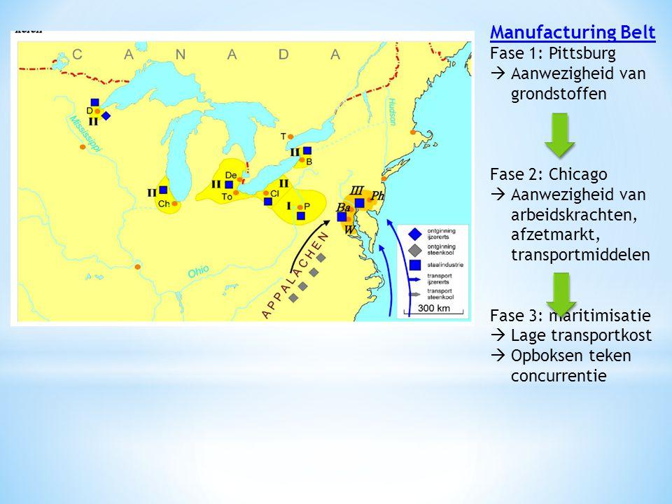 Manufacturing Belt Fase 1: Pittsburg  Aanwezigheid van grondstoffen Fase 2: Chicago  Aanwezigheid van arbeidskrachten, afzetmarkt, transportmiddelen