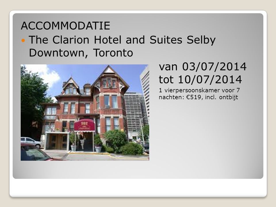 ACCOMMODATIE The Clarion Hotel and Suites Selby Downtown, Toronto van 03/07/2014 tot 10/07/2014  ²&²1 vierpersoonskamer voor 7 nachten: €519, incl.