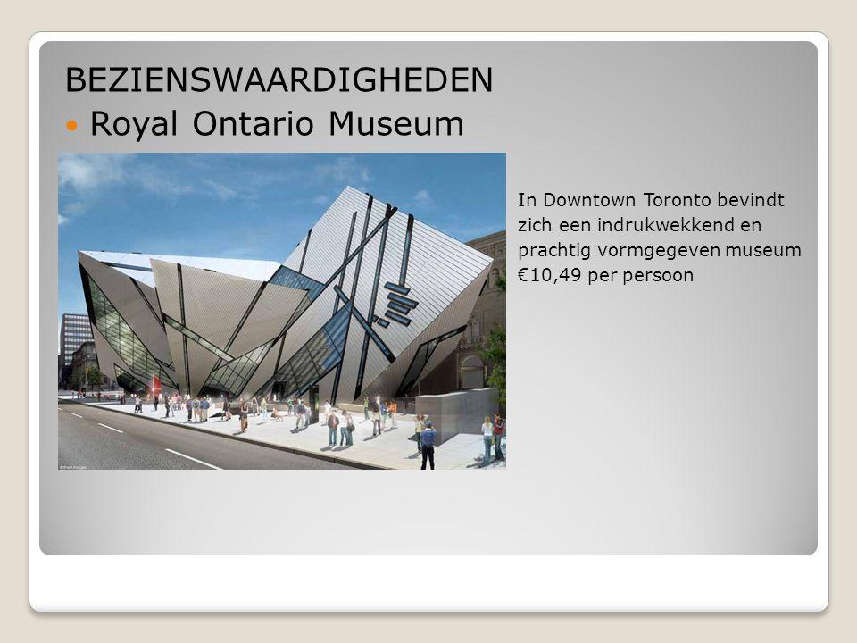 BEZIENSWAARDIGHEDEN Royal Ontario Museum  In Downtown Toronto bevindt  zich een indrukwekkend en  prachtig vormgegeven museum  €10,49 per persoon