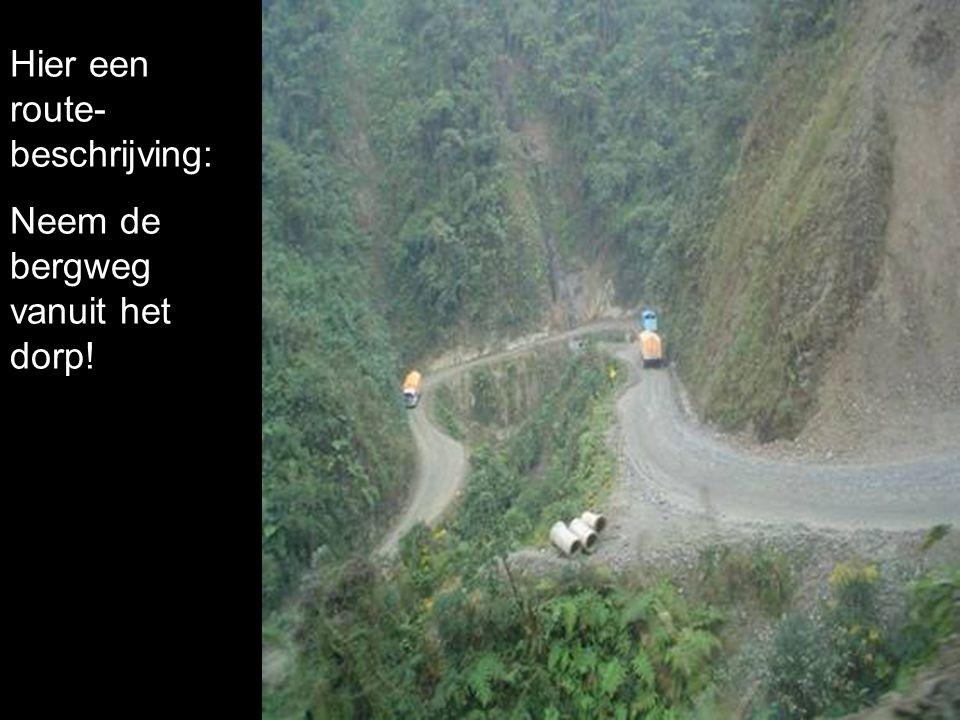 Hier een route- beschrijving: Neem de bergweg vanuit het dorp!