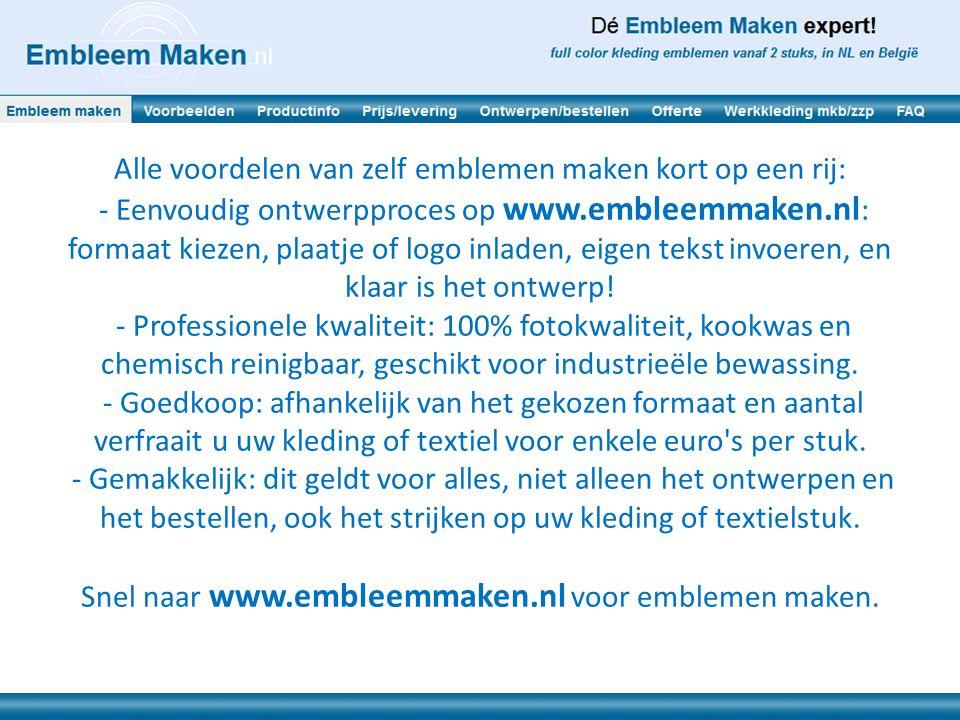 Alle voordelen van zelf emblemen maken kort op een rij: - Eenvoudig ontwerpproces op www.embleemmaken.nl : formaat kiezen, plaatje of logo inladen, eigen tekst invoeren, en klaar is het ontwerp.