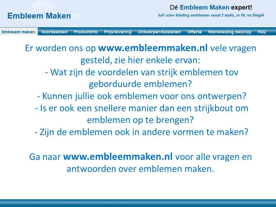 Er worden ons op www.embleemmaken.nl vele vragen gesteld, zie hier enkele ervan: - Wat zijn de voordelen van strijk emblemen tov geborduurde emblemen?