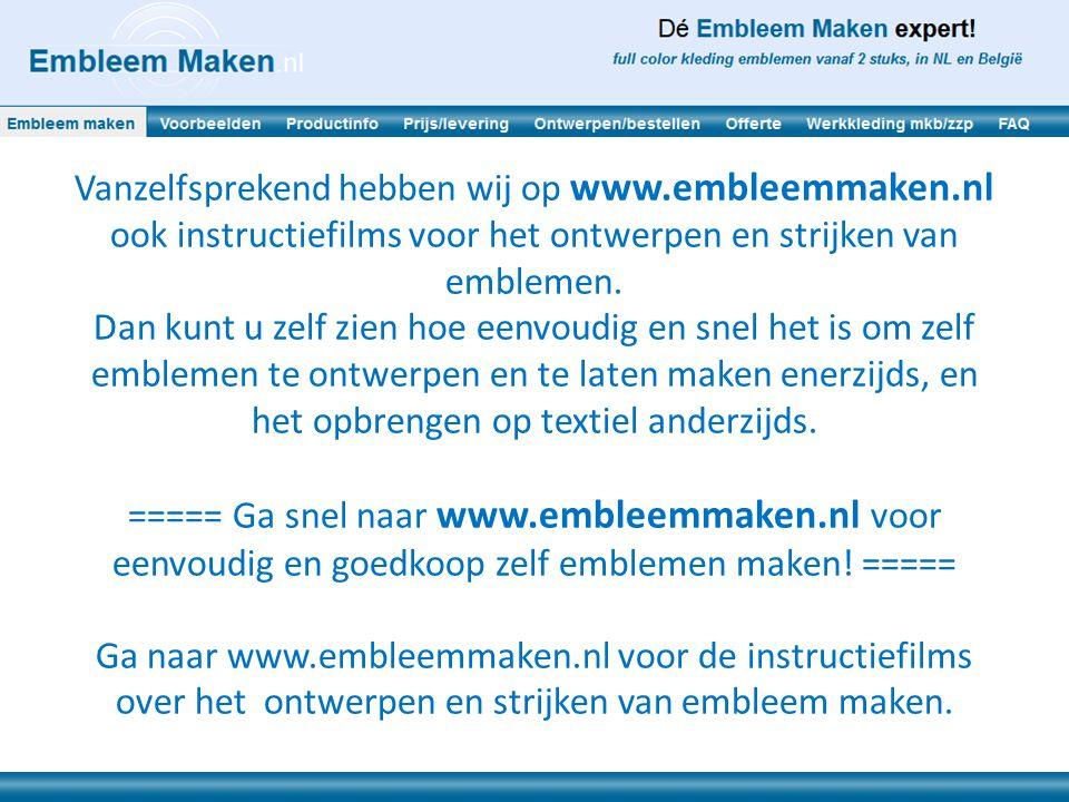 Vanzelfsprekend hebben wij op www.embleemmaken.nl ook instructiefilms voor het ontwerpen en strijken van emblemen. Dan kunt u zelf zien hoe eenvoudig