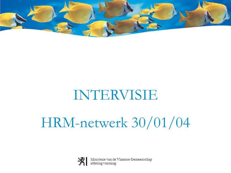 Ministerie van de Vlaamse Gemeenschap afdeling vorming INTERVISIE HRM-netwerk 30/01/04
