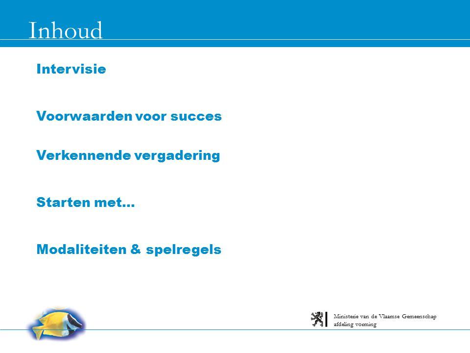 Inhoud afdeling vorming Ministerie van de Vlaamse Gemeenschap Intervisie Voorwaarden voor succes Verkennende vergadering Starten met... Modaliteiten &