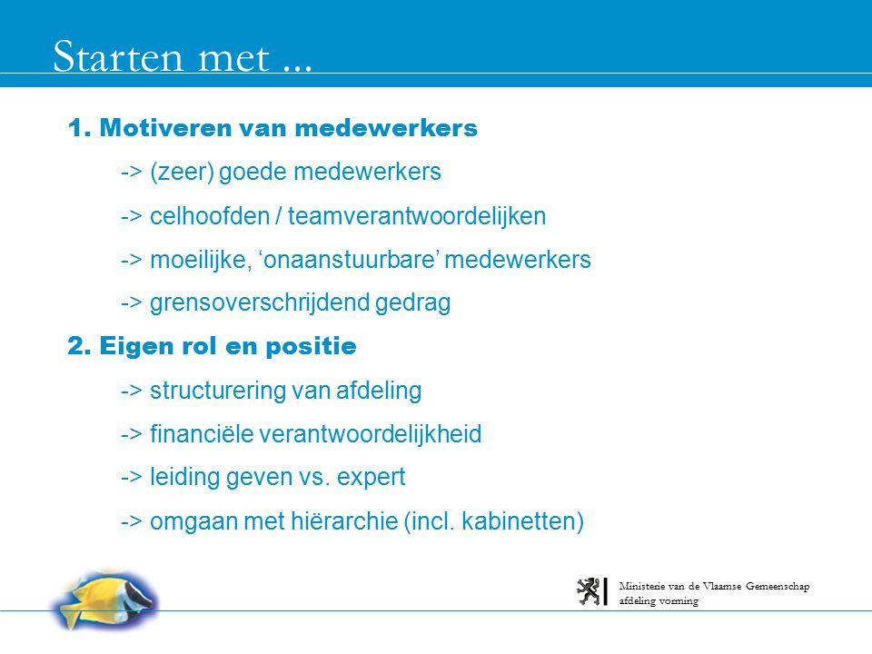 Starten met... afdeling vorming Ministerie van de Vlaamse Gemeenschap 1. Motiveren van medewerkers -> (zeer) goede medewerkers -> celhoofden / teamver