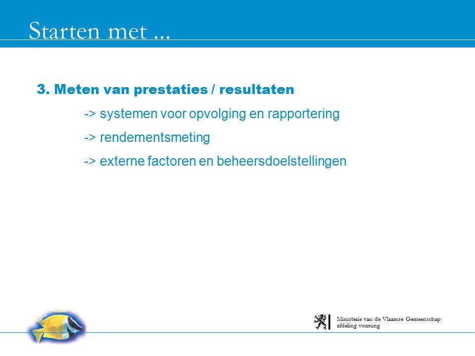 Starten met... afdeling vorming Ministerie van de Vlaamse Gemeenschap 3. Meten van prestaties / resultaten -> systemen voor opvolging en rapportering