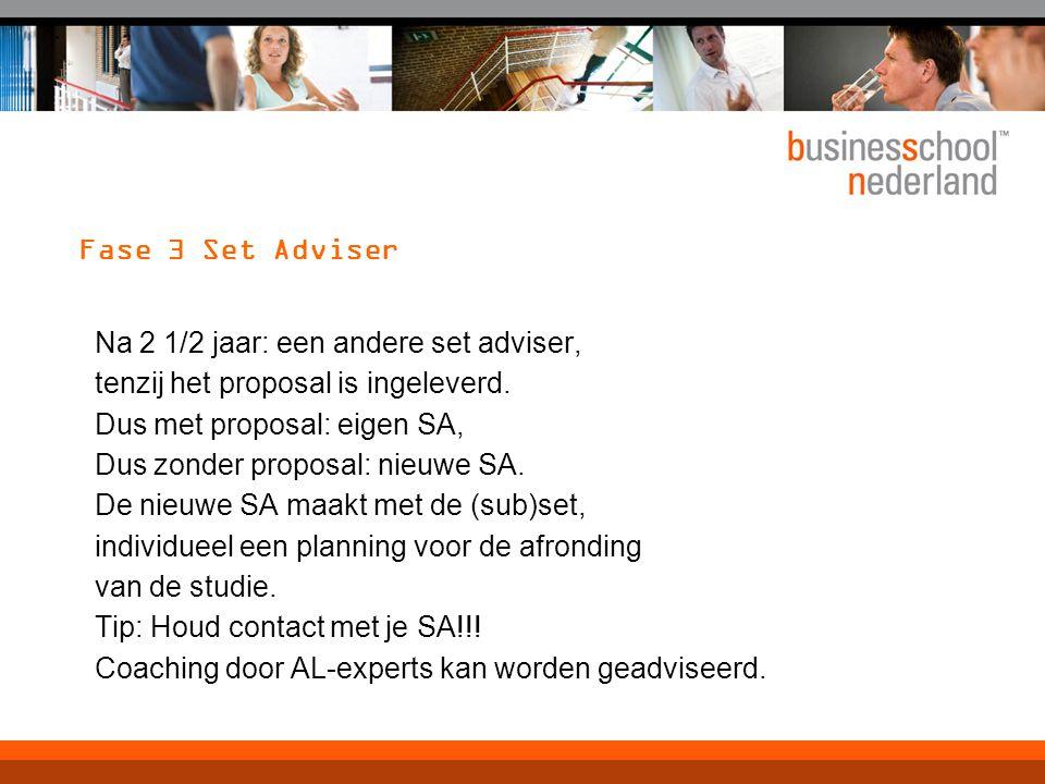 Fase 3 Set Adviser Na 2 1/2 jaar: een andere set adviser, tenzij het proposal is ingeleverd.