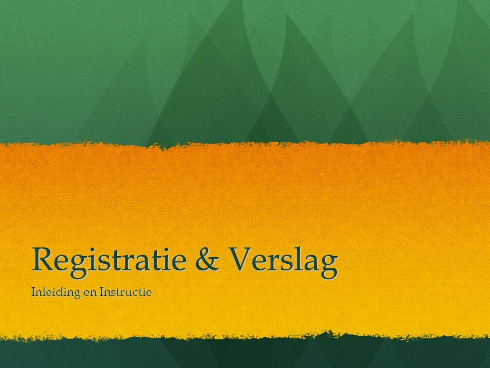 Registratie & Verslag Inleiding en Instructie
