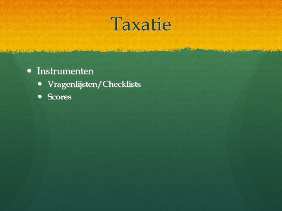 Taxatie Instrumenten Instrumenten Vragenlijsten/Checklists Vragenlijsten/Checklists Scores Scores