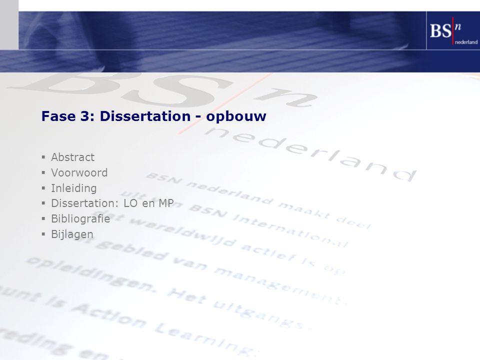 Fase 3: Dissertation - opbouw  Abstract  Voorwoord  Inleiding  Dissertation: LO en MP  Bibliografie  Bijlagen