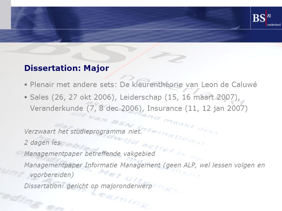 Dissertation: Major  Plenair met andere sets: De kleurentheorie van Leon de Caluwé  Sales (26, 27 okt 2006), Leiderschap (15, 16 maart 2007), Veranderkunde (7, 8 dec 2006), Insurance (11, 12 jan 2007) Verzwaart het studieprogramma niet.