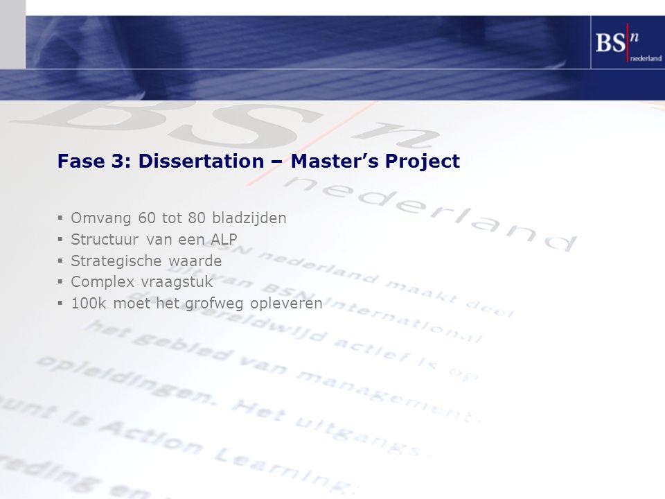 Fase 3: Dissertation – Master's Project  Omvang 60 tot 80 bladzijden  Structuur van een ALP  Strategische waarde  Complex vraagstuk  100k moet het grofweg opleveren