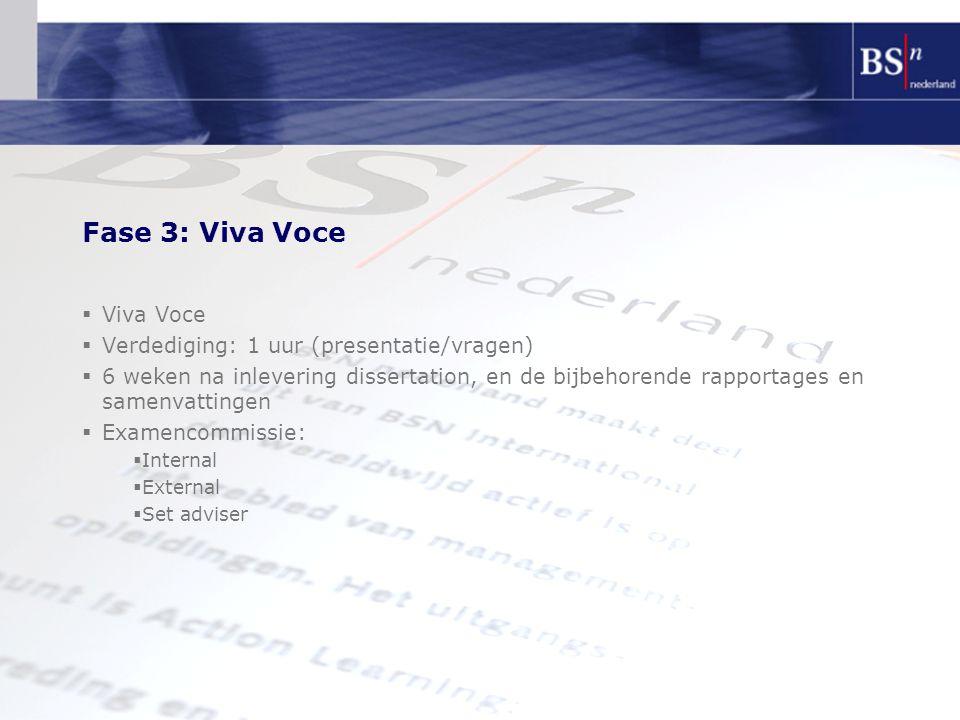 Fase 3: Viva Voce  Viva Voce  Verdediging: 1 uur (presentatie/vragen)  6 weken na inlevering dissertation, en de bijbehorende rapportages en samenv
