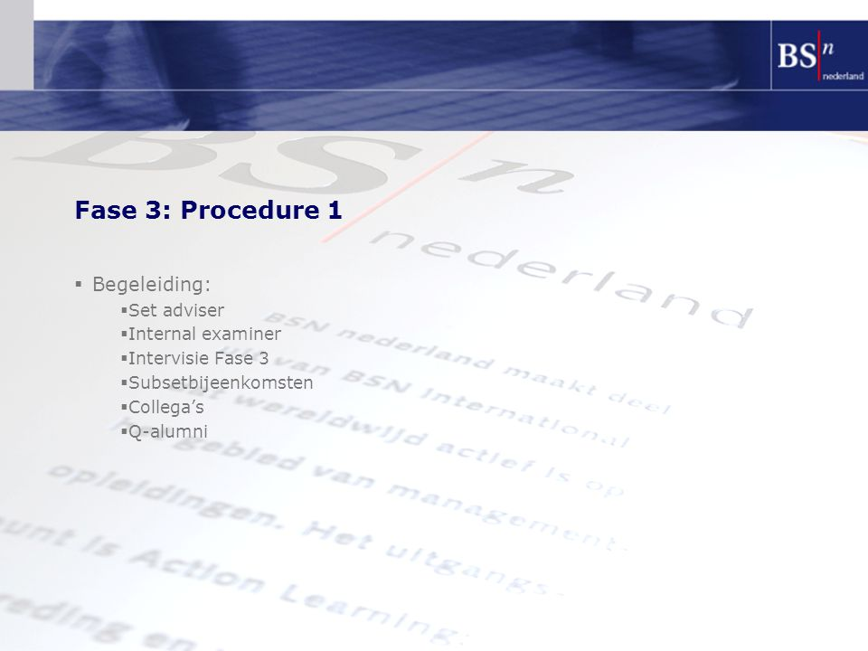 Fase 3: Procedure 1  Begeleiding:  Set adviser  Internal examiner  Intervisie Fase 3  Subsetbijeenkomsten  Collega's  Q-alumni