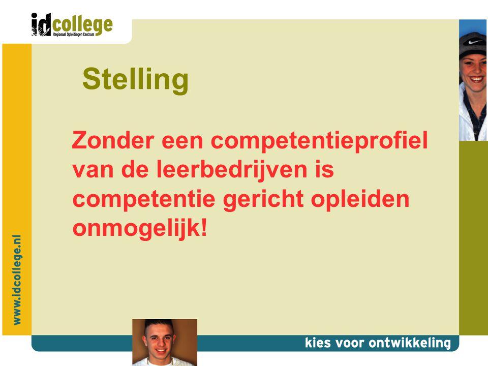 Stelling Zonder een competentieprofiel van de leerbedrijven is competentie gericht opleiden onmogelijk!