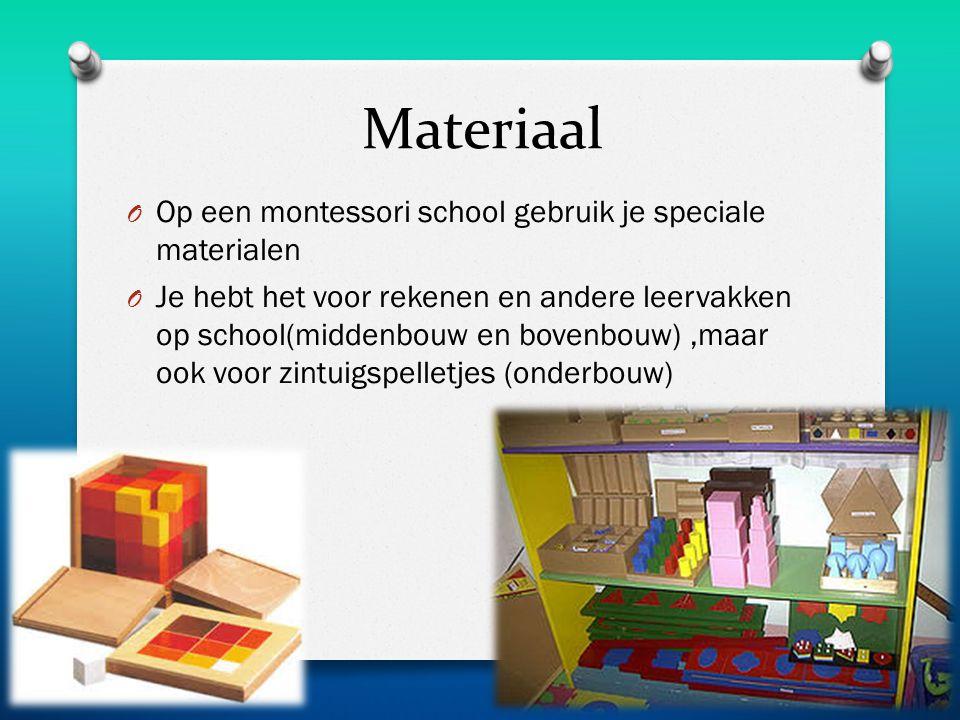 Materiaal O Op een montessori school gebruik je speciale materialen O Je hebt het voor rekenen en andere leervakken op school(middenbouw en bovenbouw),maar ook voor zintuigspelletjes (onderbouw)