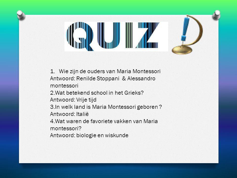1.Wie zijn de ouders van Maria Montessori Antwoord: Renilde Stoppani & Alessandro montessori 2.Wat betekend school in het Grieks.